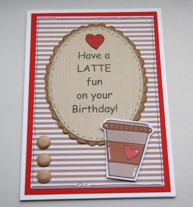 have a latte fun on your birthday card  folksy  craftjuice, Birthday card